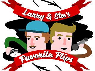 ...Larry & Stu`s Favorite Flips?